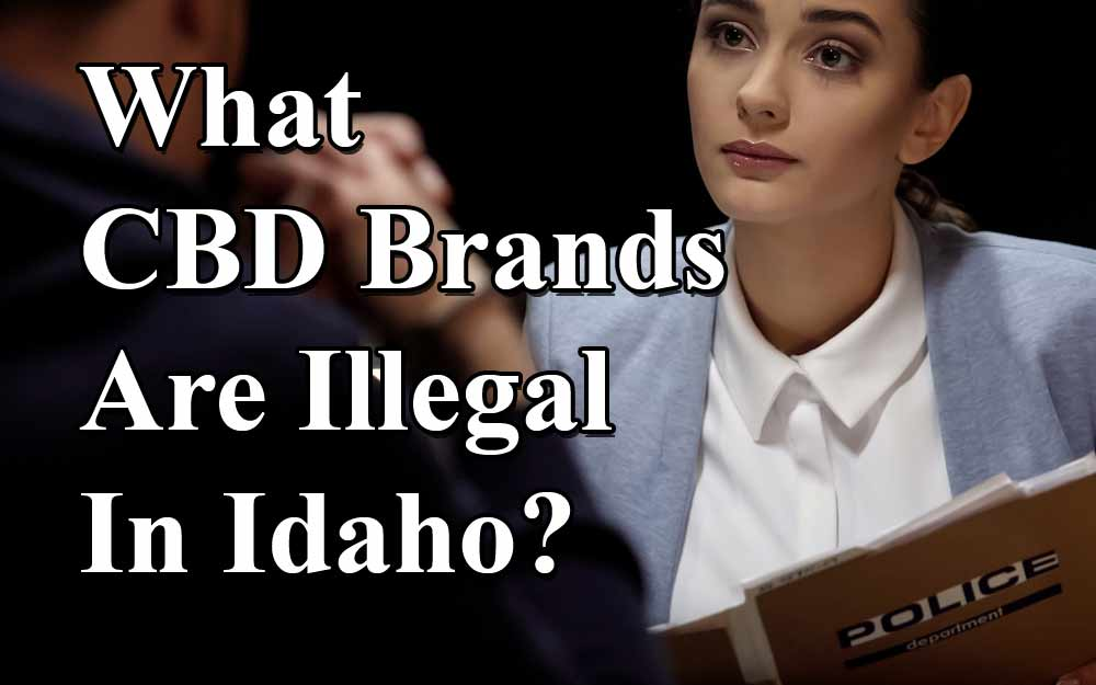 What-CBD-brands-are-illegal-in-Idaho