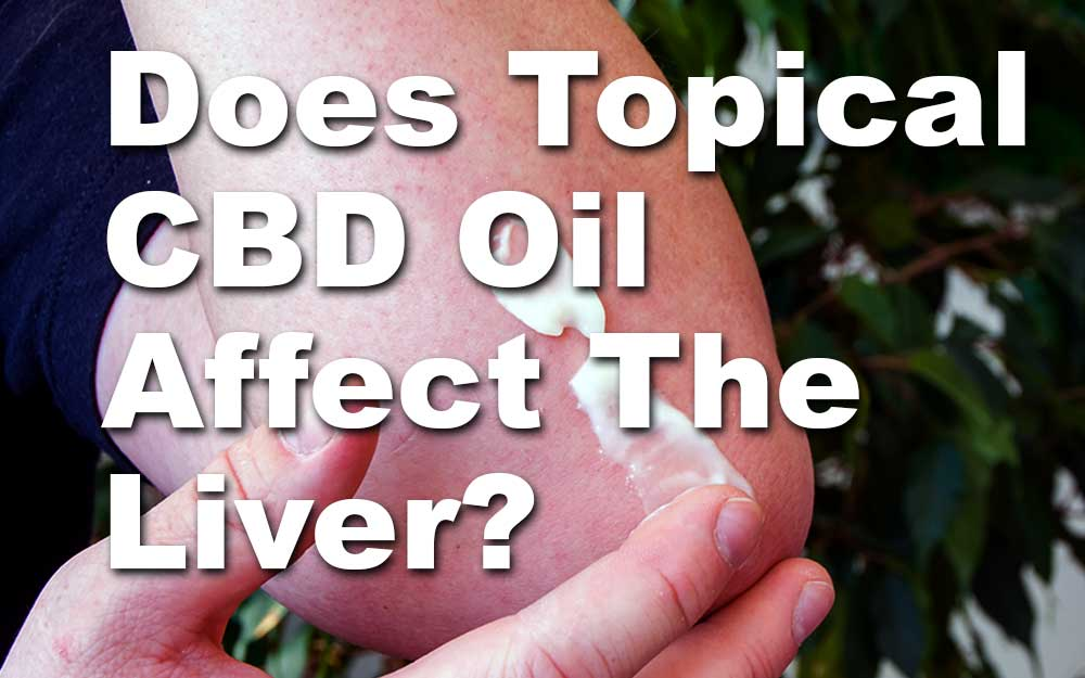 Does-Topical-CBD-Oil-Affect-The-Liver