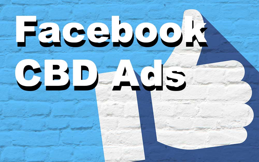 Facebook CBD Ads — What's Actually Needed For Approval?
