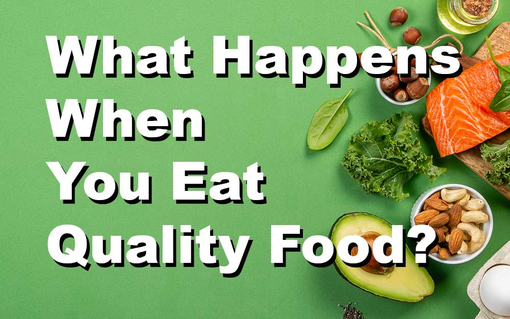 What-Happens-When-You-Eat-Quality-Food