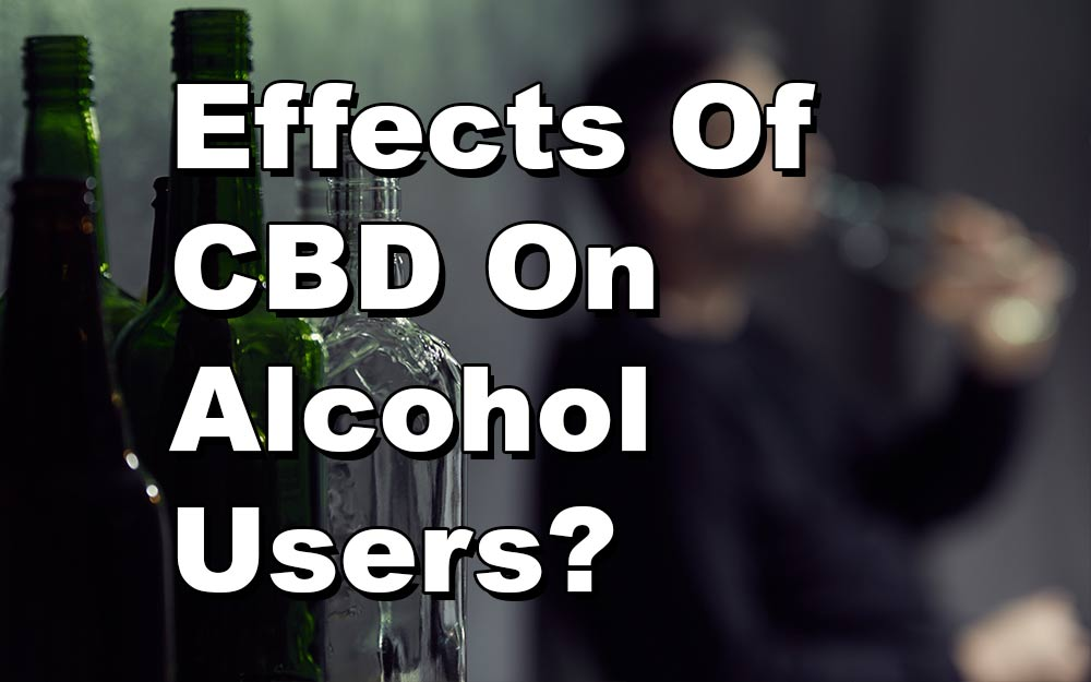 What Are The Effects Of CBD On Alcohol Users? – What You Need To Know
